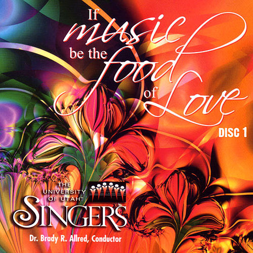 If Music Be The Food Of Love (Disc 1) by The University Of Utah Singers