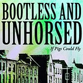 Play & Download If Pigs Could Fly by Bootless and Unhorsed | Napster