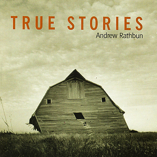 Play & Download True Stories by Andrew Rathbun | Napster