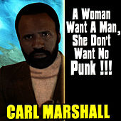 Play & Download A Woman Want A Man, She Don't Want No Punk! by Carl Marshall | Napster