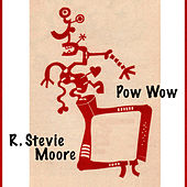 Pow Wow by R Stevie Moore
