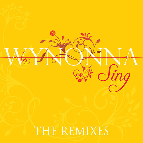 Play & Download Sing (The Remixes) by Wynonna Judd | Napster