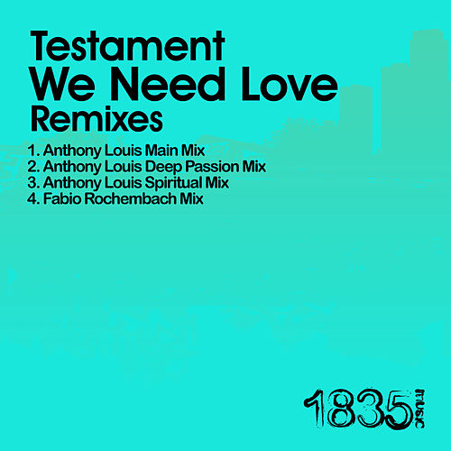 Play & Download We Need Love (Anthony Louis Mixes) by Testament | Napster