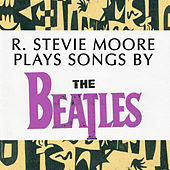 Play & Download R. Stevie Moore Plays Songs by The Beatles by R Stevie Moore | Napster