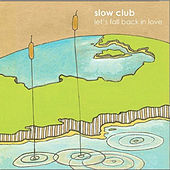 Play & Download Lets Fall Back In Love by Slow Club | Napster