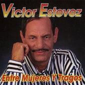 Play & Download Entre Mujeres Y Tragos by Victor Estevez | Napster