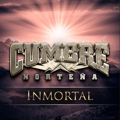 Inmortal by Cumbre Norteña