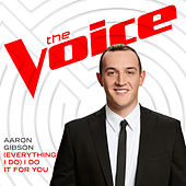 (Everything I Do) I Do It For You (The Voice Performance) by Aaron Gibson