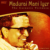 Madurai Mani Iyer - the Carnatic Virtuoso by Kannan