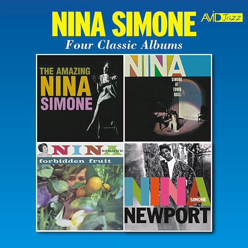 Four Classic Albums (The Amazing Nina Simone / Nina Simone at Town Hall / Forbidden Fruit / Nina Simone at Newport) (Remastered) von Nina Simone
