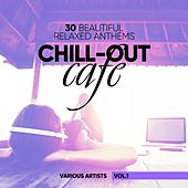 Chill-Out Cafe (30 Beautiful Relaxed Anthems), Vol. 2 by Various Artists