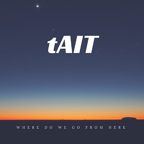 Where Do We Go from Here by Tait