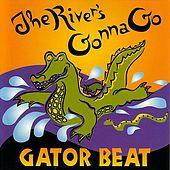 Play & Download The River's Gonna Go by Gator Beat | Napster