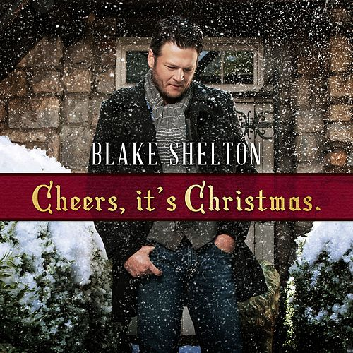 Cheers, it's Christmas. (Deluxe Version) by Blake Shelton