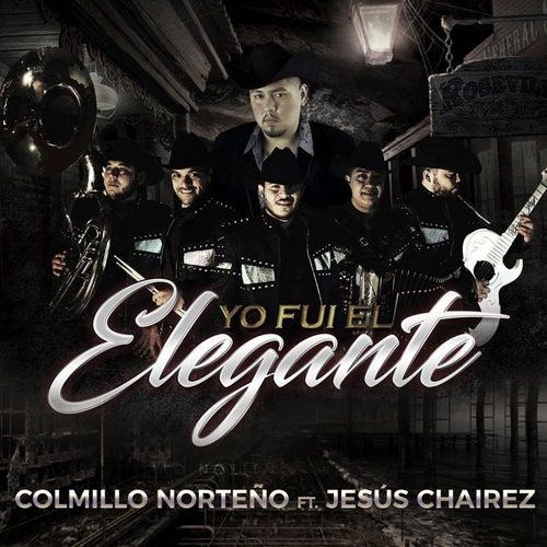 Yo Fui El Elegante (feat. Jesus Cháirez) by Colmillo Norteno