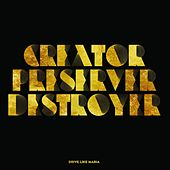 Creator Preserver Destroyer by Drive Like Maria