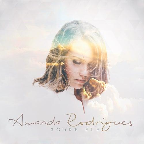 Sobre Ele by Amanda Rodrigues