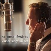 Stromaufwärts - Kaiser Singt Kaiser by Roland Kaiser