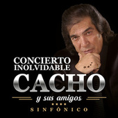 Cacho Y Sus Amigos: Concierto Inolvidable (Live In Buenos Aires / 2016) by Cacho Castaña