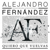 Quiero Que Vuelvas (Live) de Alejandro Fernández