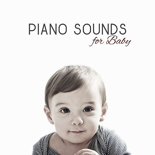Piano Sounds for Baby – Classical Melodies for Baby, Sweet Dreams with Classical Sounds, Piano Relaxation de The Best Relaxing Music Academy