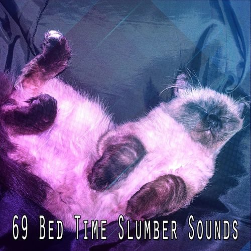 69 Bed Time Slumber Sounds by Rockabye Lullaby