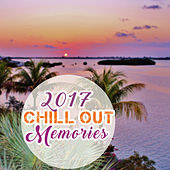 2017 Chill Out Memories – Calm Sounds to Rest, Easy Listening, Best Chill Out Music, Summer Memories by The Chillout Players