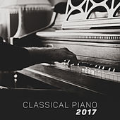Classical Piano 2017 – The Best of Classical Music Compilation, Ambient Music, Deep Relaxation by Piano: Classical Relaxation