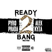 Ready 2 Bang (feat. Alex Kyza) by Pyro Prada
