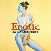 Erotic Jazz Memories – Calm Background Music, Romantic Jazz Melodies, Soft Sounds for Lovers, Peaceful Evening by Jazz Lounge