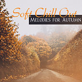Soft Chill Out Melodies for Autumn – Rest a Bit, Music for Long Evenings, Chill Out Beats, Stress Relief by Chill Out