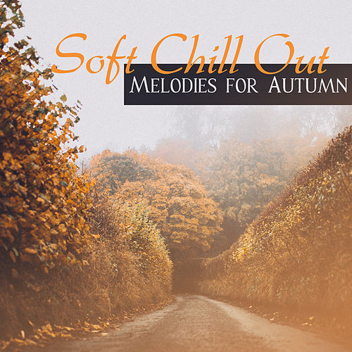 Soft Chill Out Melodies for Autumn – Rest a Bit, Music for Long Evenings, Chill Out Beats, Stress Relief von Chill Out