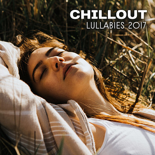 Chillout Lullabies 2017 – Relax & Chill, Chill Out 2017, Music for Sleep, Top 15 Chill Out Tracks by Top 40