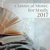 Classical Music for Study 2017 – The Best Chill Out Compilation, Music for Learning, Study by Studying Music Group