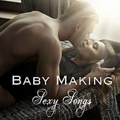 Baby Making Sexy Songs – Electronic Lounge & Chill Out Love Making Music by Various Artists