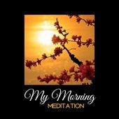 My Morning Meditation – Soothing Mantra, Training Yoga, Zen Spirit, Chakra, Reiki Music, Relaxation by Yoga Music