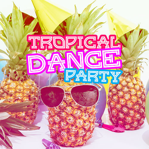 Tropical Dance Party – Chill Out Music 2017, Party Night, Drinks & Cocktails, Beach Dance by Top 40