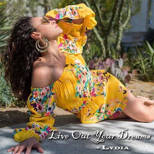 Live out Your Dreams by Lydia