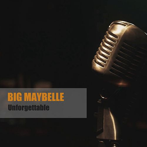 Unforgettable by Big Maybelle