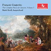 Couperin: The Complete Pièces de clavecin, Vol. 3 by Mark Kroll