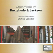 Organ Works by Buxtehude & Jackson by Graham Matthews