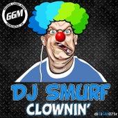 Clownin by DJ Smurf