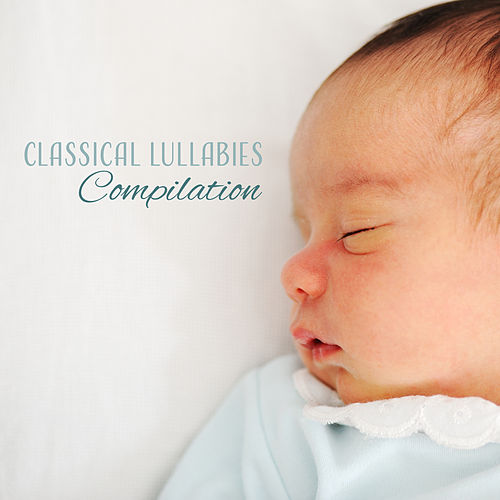 Classical Lullabies Compilation – Relaxing Songs for Babies, Classical Music, Lullabies, Sweet Dreams, Sleepless Nights de Lullaby Land