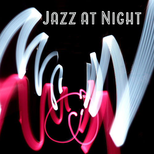 Jazz at Night – Smooth Sounds of Jazz, Easy Listening, Instrumental Jazz Music, Evening Relaxation, Stress Relief by Light Jazz Academy
