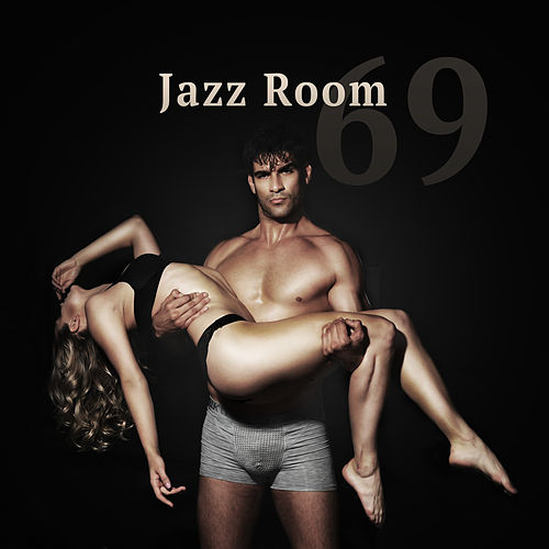 Jazz Room 69 – Romantic Jazz Music, Sensual Jazz for Lovers, Making Love, Sexy Jazz Vibes by Gold Lounge