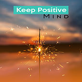 Keep Positive Mind – Nature Sounds, New Age 2017, Relaxing Music  to Stopped Autumn Depression, Relief Stress, Pure Zen by Sounds of Nature Relaxation