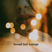 Sexual Jazz Lounge – Erotic Lounge, Jazz for Lovers, Romantic Background Music, Sounds to Relax by Romantic Piano Music