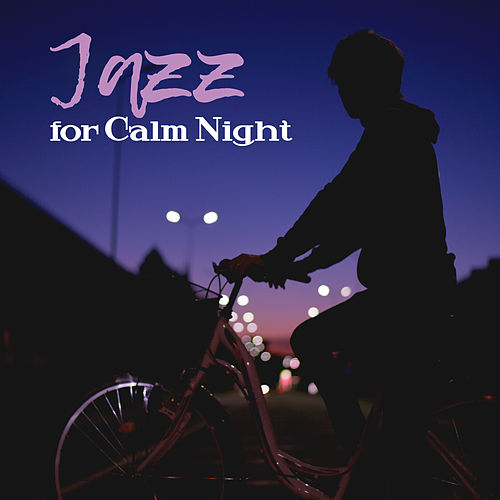Jazz for Calm Night – Smooth Sounds, Restful Sleep, Calm Down, Mellow Jazz to Rest, Peaceful Melodies by Relaxing Piano Music