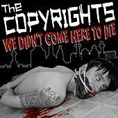 We Didn't Come Here to Die by The Copyrights
