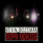 Droppin Knowledge by Kevin Bozeman